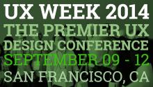UX WEEK 2014 THE PREMIER UX DESIGN CONFERENCE SEPTEMBER 09 - 12 SAN FRANCISCO, CA